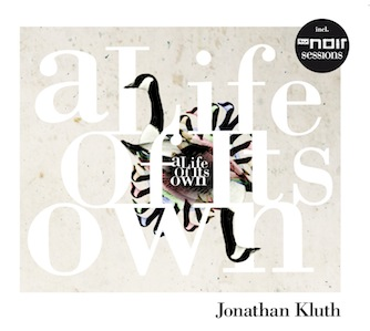 Jonathan Kluth - A Life of its own