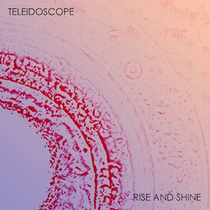 Teleidoscope - Rise and Shine EP
